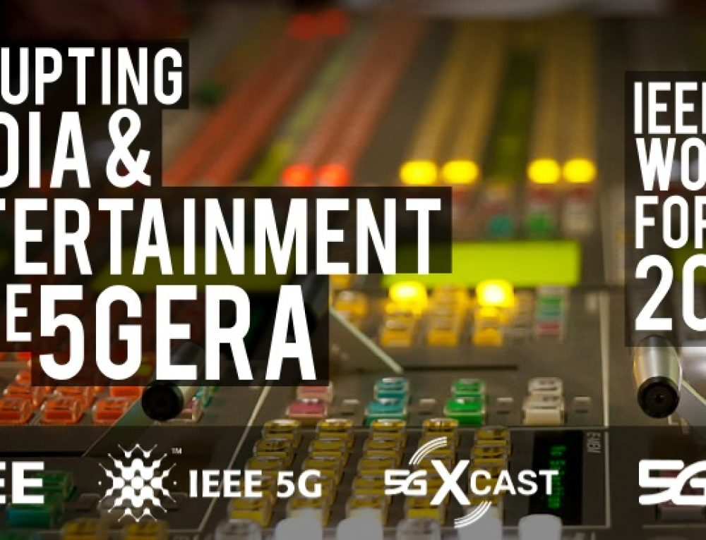 IEEE 5G World Forum 2018 – Disrupting Media and Entertainment in the 5G Era